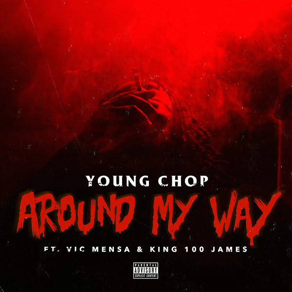 Young Chop - Around My Way (feat. Vic Mensa & King 100 James) - Single Cover