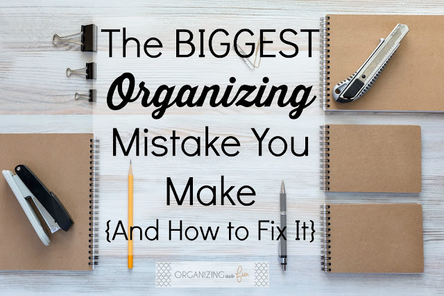 The BIGGEST Organizing Mistake You Make {And How to Fix It} :: OrganizingMadeFun.com