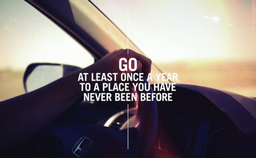 go at least once a year to a place you have never been before - Inspirational Positive Quotes with Images