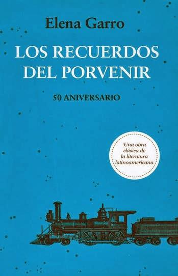Los Recuerdos Del Porvenir By Elena Garro