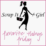Scrap It Girl Favorite Things Friday