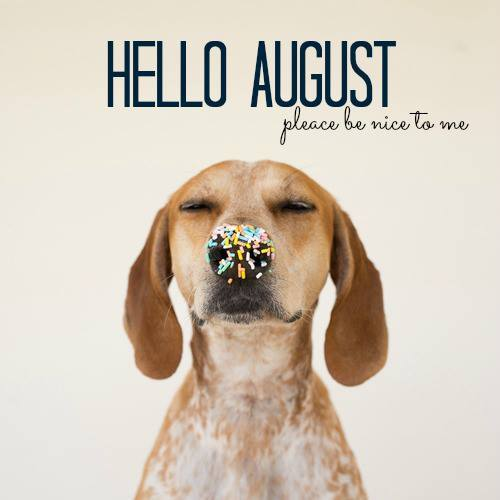 Eye Candy for Ladies ♥: HELLO AUGUST! HELLO BIRTHDAY!