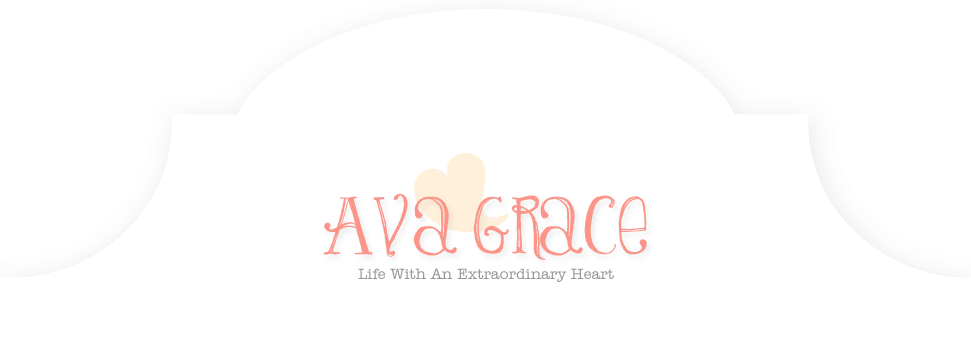 Ava Grace...Life With An Extraordinary Heart
