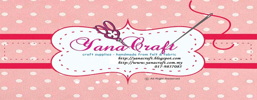 ~YaNa CrAfT ~ Craft Supplies ~ Handmade From Felt n Fabric ~ Craft Felt Workshop~ Kuantan ~