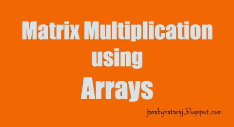 matrix multiplication using arrays in java_JavabynataraJ