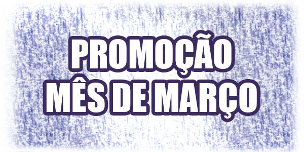 PROMOÇÃO DO MÊS DE MARÇO