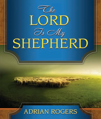 THE LORD IS MY SHEPHERD by Adrian Rogers