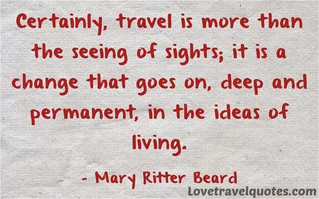 Certainly, travel is more than the seeing of sights