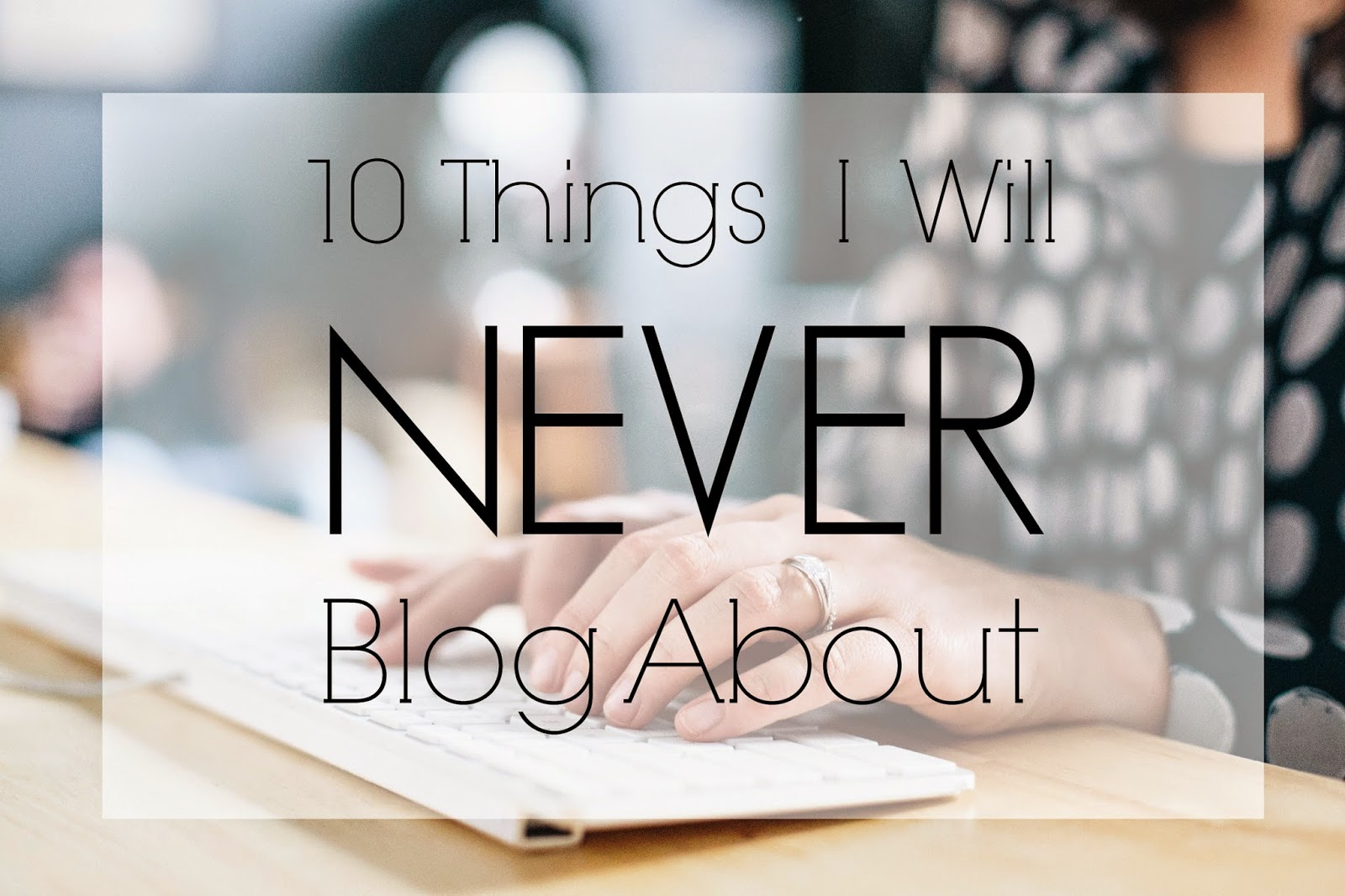 Things I will never blog about