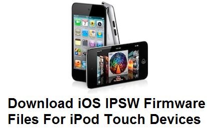 Download iOS IPSW Firmware Files For iPod Touch Devices