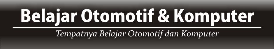 Belajar Otomotif & Komputer