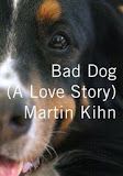 Bad Dog (A Love Story)