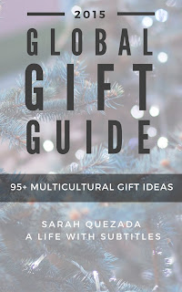 The 2015 Global Gift Guide from A Life with Subtitles - 95+ multicultural gift ideas for kids, travelers, culture lovers, and more!