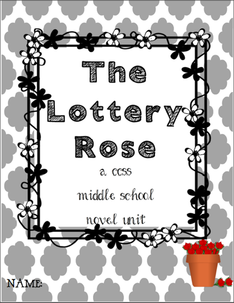 http://www.teacherspayteachers.com/Product/The-Lottery-Rose-CCSS-Novel-Unit-for-Middle-School-1014710