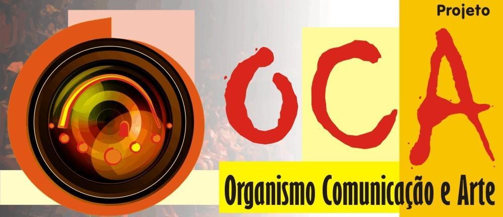 PROJETO OCA - Organismo Comunicação e Arte