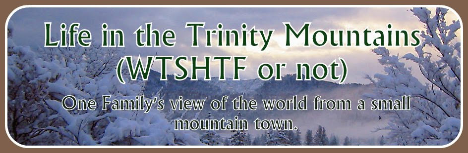 Life in the Trinity Mountains  (WTSHTF or not)