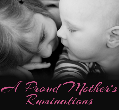 A Proud Mother's Ruminations