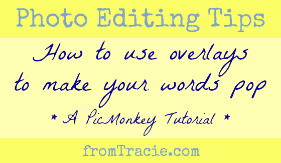 Photo Editing Tips - How To Use Overlays To Make Your Words Pop