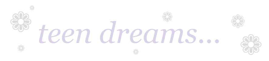 # ❁ teen dreams...