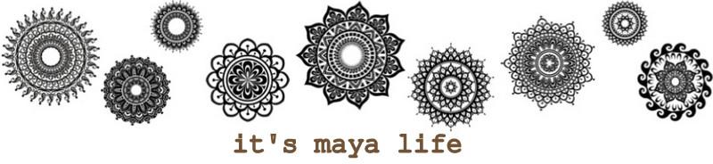 it's maya life