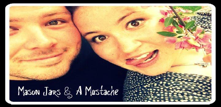 Mason Jars & A Mustache