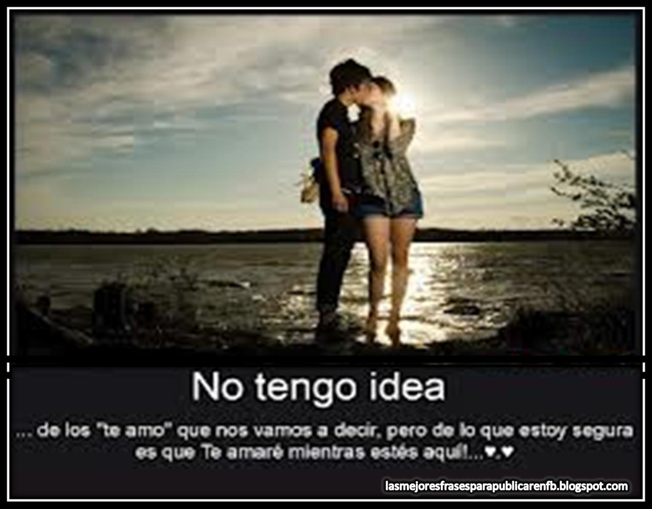 Frases De Amor: No Tengo Idea De Los Te Amo Que Nos Vamos A Decir