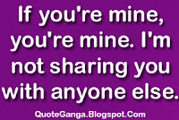 love sayings If you're mine, you're mine. I'm not sharing