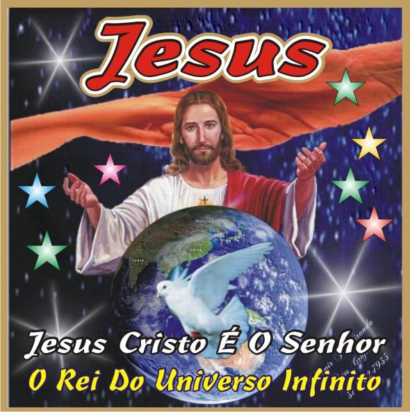 Jesus Cristo É O Senhor...O Rei do Univ....