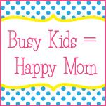 Busy Kids = Happy Mom