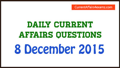 Current Affairs 8 December 2015