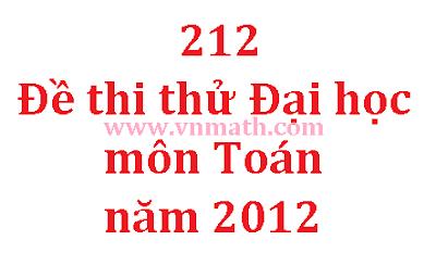de thi thu dai hoc mon toan nam 2012, de thi thu dai hoc 2012
