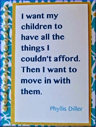 mothers day quote phyllis diller I plan to move in with kids when they grow up image