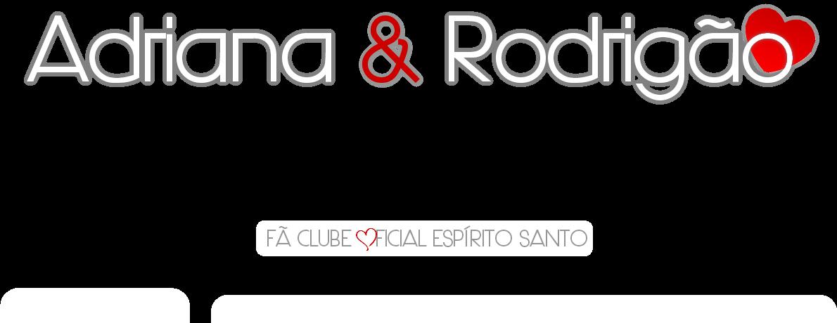 Fã Clube Adriana e Rodrigão Oficial ES