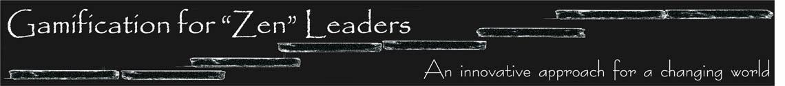 "Gamification for ""Zen"" Leaders"