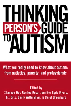 Book cover, Thinking Person's Guide to Autism. What You Really Need to Know About Autism: From Autistics, Parents, and Professionals.