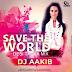 SAVE THE WORLD (DESI TADKA MIX) - DJ AAKIB