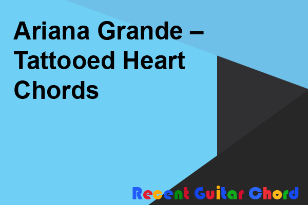 Ariana Grande – Tattooed Heart Chords