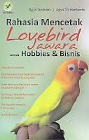 AJIBAYUSTORE Judul Buku : Rahasia Mencetak Lovebird Jawara untuk Hobbies & Bisnis Pengarang : Agus Andoko - Agus Tri Hartanto Penerbit : Lily Publisher
