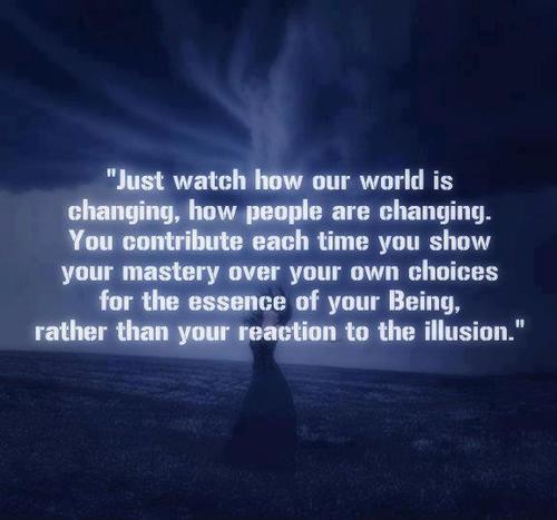 Just watch how our world is changing how people are changing you