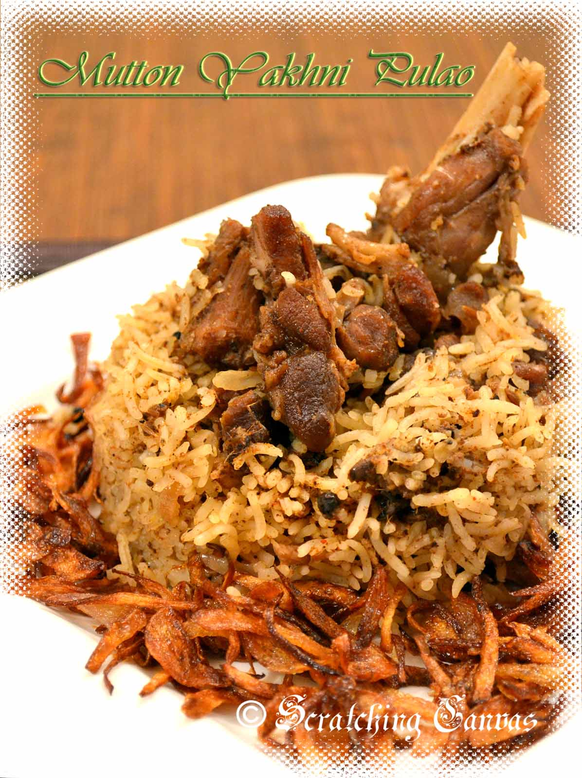 Recipe | Mutton Yakhni Pulao or Pilaf | Scratching Canvas