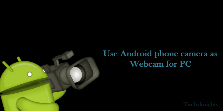Use Android Phone Camera as Webcam for PC using Droidcam.