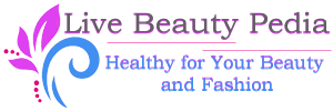 Live Beauty Pedia | Live Healthy and Beauty