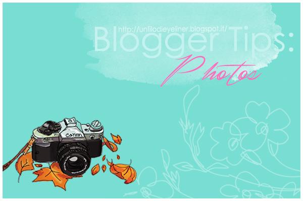 Blogger Tips: come fare foto per il blog