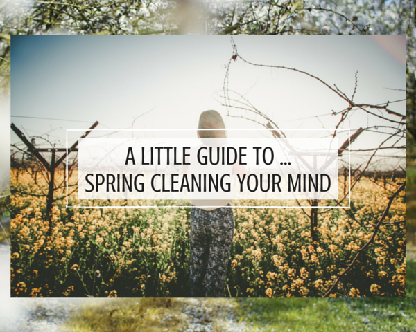 A Little Guide to... Spring Cleaning Your Mind