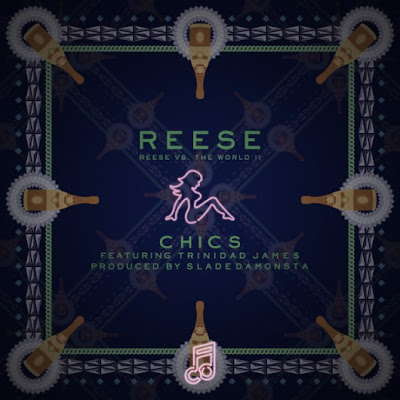 Reese - Chics (Ft. Trinidad James)