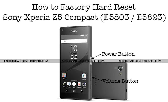 How to Factory Hard Reset Sony Xperia Z5 Compact (E5803 / E5823)