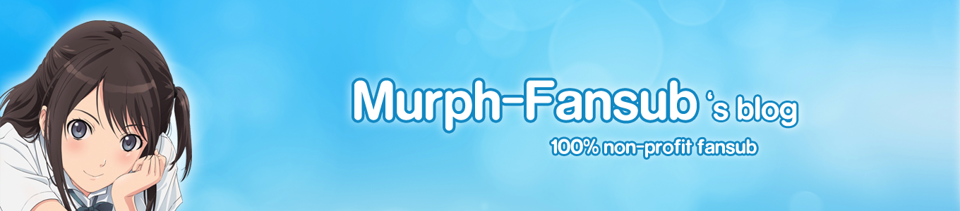 Murph-Fansub : This is 100% Non-Profit Fansub