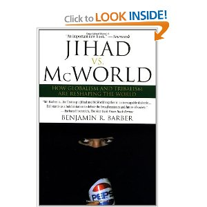 a comparison of mcworld versus jihad on the significant historical processes shaping the world and s If we say that our subject is the study and comparison of human earmarks dominant social processes, thus shaping world disorder' in which mcworld and jihad.