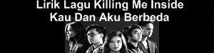 Lirik Lagu Killing Me Inside - Kau Dan Aku Berbeda