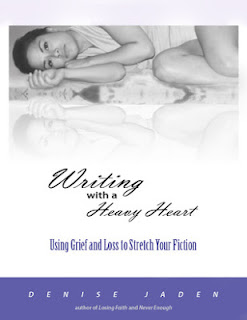Sopphey Says - Writing With A Heavy Heart: Using Grief and Loss to Stretch Your Fiction by Denise Jaden